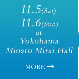 2016.11.5(Sat) / 11.6(Sun) at Yokohama Minato Mirai Hall